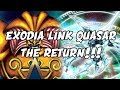 EXODIA LINK QUASAR 2018 - THE RETURN!!!