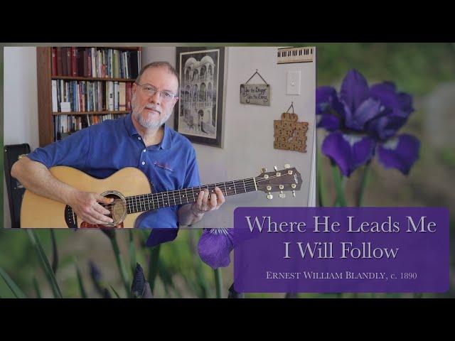 Where He Leads Me I Will Follow