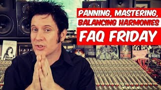 Panning, Mastering and Balancing Harmonies | FAQ Friday - Warren Huart: Produce Like A Pro