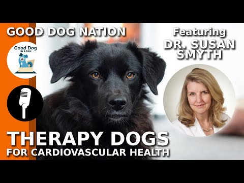 [CARDIOVASCULAR DOGS] Animal Assisted Therapy w/ Dr. Susan Smyth | Good Dog Nation Ep #4 (2019)