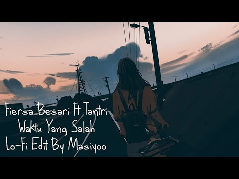 Fiersa Besari Ft Tantri - Waktu Yang Salah (Lo Fi Edit By Masiyoo) AMV