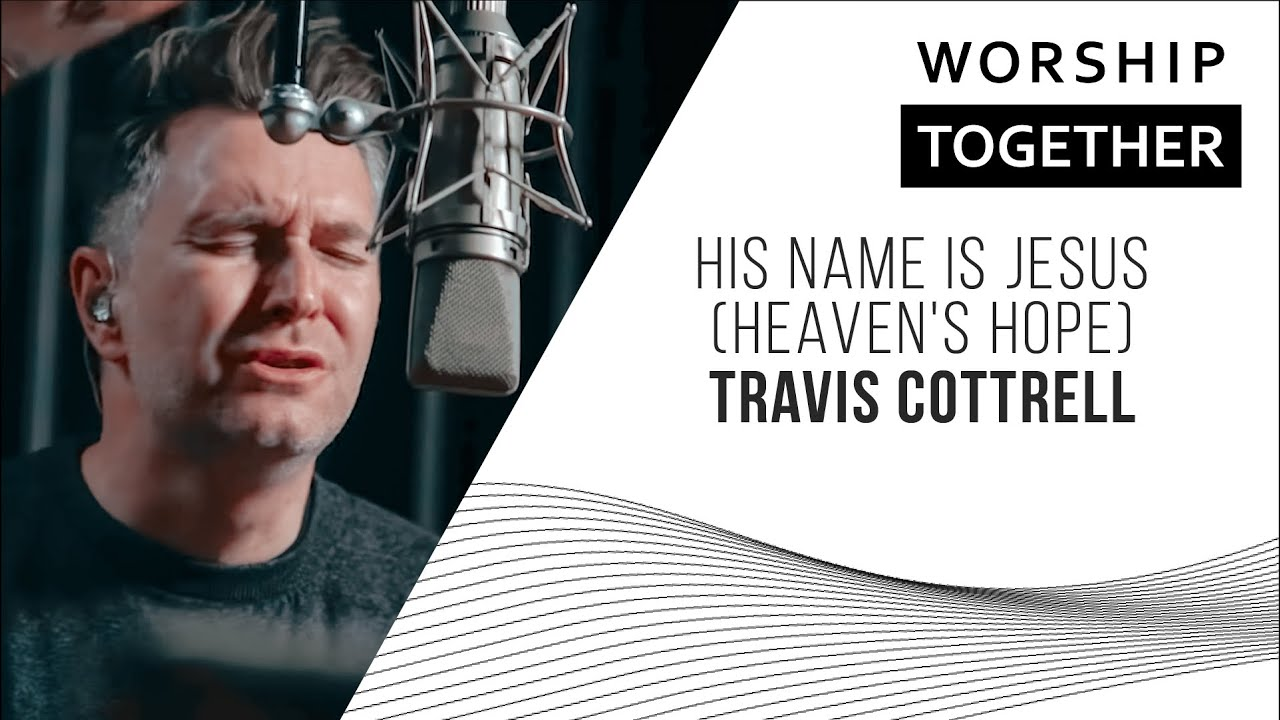 Travis Cottrell // His Name Is Jesus (Heaven's Hope) // New Song Cafe