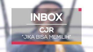 CJR Jika Bisa Memilih Live on Inbox