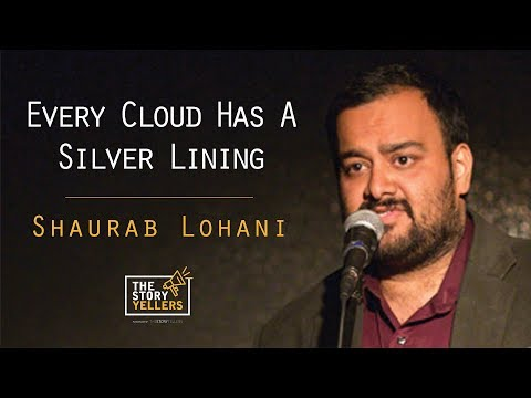 The StoryYellers : Every cloud has a silver lining - Mr Shaurab Lohani