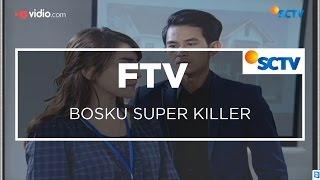 FTV SCTV - Bosku Super Killer