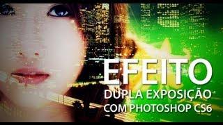 Criando efeito dupla exposição em fotos com  Photoshop CS6