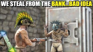 WE STEAL FROM THE BANK... IT WAS A BAD IDEA   TRIBE WARS   ARK SURVIVAL EVOLVED EP18