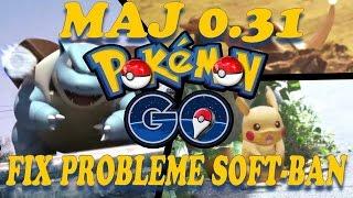POKEMON GO MAJ 0.31 FIX PROBLEME SOFT-BAN