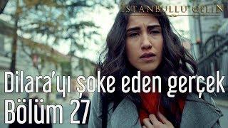 İstanbullu Gelin 27. Bölüm - Dilara