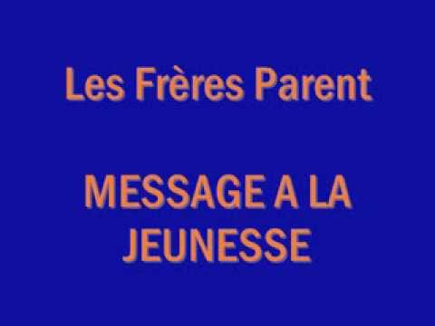 Les Frères Parent - MESSAGE A LA JEUNESSE (Paroles)