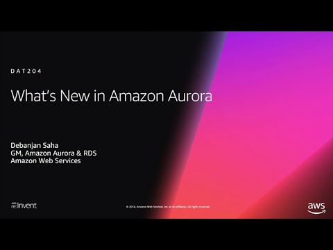 AWS re:Invent 2018: [REPEAT 1] What's New in Amazon Aurora (DAT204-R1)