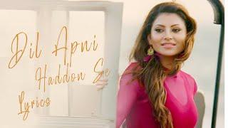 Dil Apni Haddon Se Lyrics [2020] - Virgin Bhanupriya | Urvashi Rautela | Jyotica Tangri
