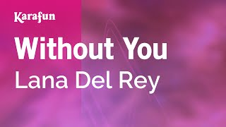 Karaoke Without You - Lana Del Rey *