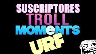 SUSCRIPTORES TROLL MOMENTS | Especial URF