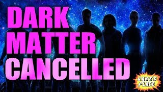 DARK MATTER: Why it was cancelled