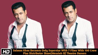Salman Khan Becomes Only Superstar With 7 Films With 100 Crore Plus Distributor Share|Megastardom