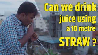 Can we drink juice using a 10 metre straw ? | LMES