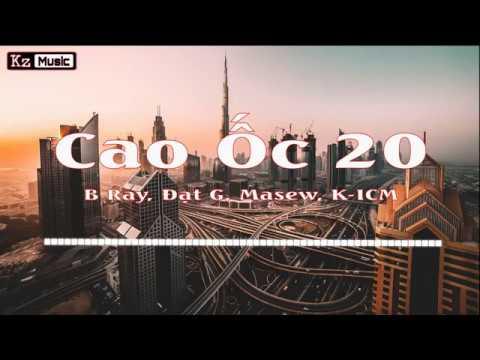Cao Ốc 20 – B RAY x DatG (ft MASEW x K-ICM) || VIDEO LYRIC