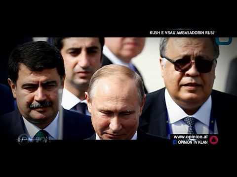 Opinion - Kush e vrau ambasadorin rus? (20 dhjetor 2016)