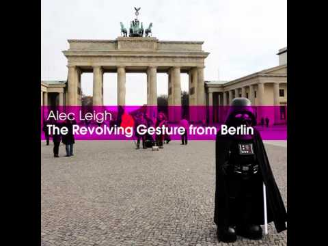 Alec Leigh - The Revolving Gesture from Berlin