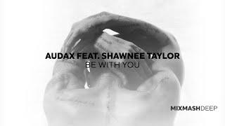 Смотреть клип Audax Ft. Shawnee Taylor - Be With You