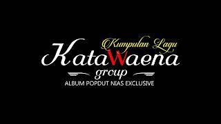 Kumpulan Lagu Katawaena Group || Lagu Nias