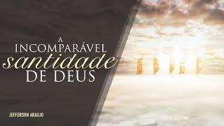 A Incomparável Santidade de Deus – Jefferson Araujo