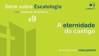 Escatologia: A eternidade do castigo | Leonardo Oliveira