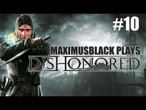 Dishonored (Kill Everything Playthrough) Part 10 - MaximusBlack