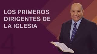 Pr. Bullón - Lección 4 - Los primeros dirigentes de la iglesia