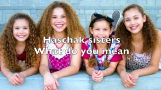 Haschak Sisters - What Do You Mean Lyrics