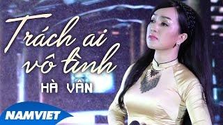 Trách Ai Vô Tình - Hà Vân [MV OFFICIAL]