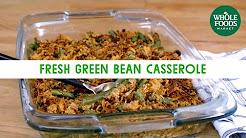 Fresh Green Bean Casserole   Freshly Made   Whole Foods Market
