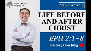 Life Before and After Christ (Eph 2:1–8) | Jason Jung | Maple Church | Motivational | Revival Canada