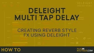 Create Reverb Style FX With Deleight Multi Tap Delay - By Audiority