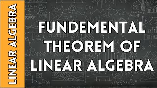 The Fundemental Theorem of Linear Algebra - Linear Algebra Made Easy (2016)