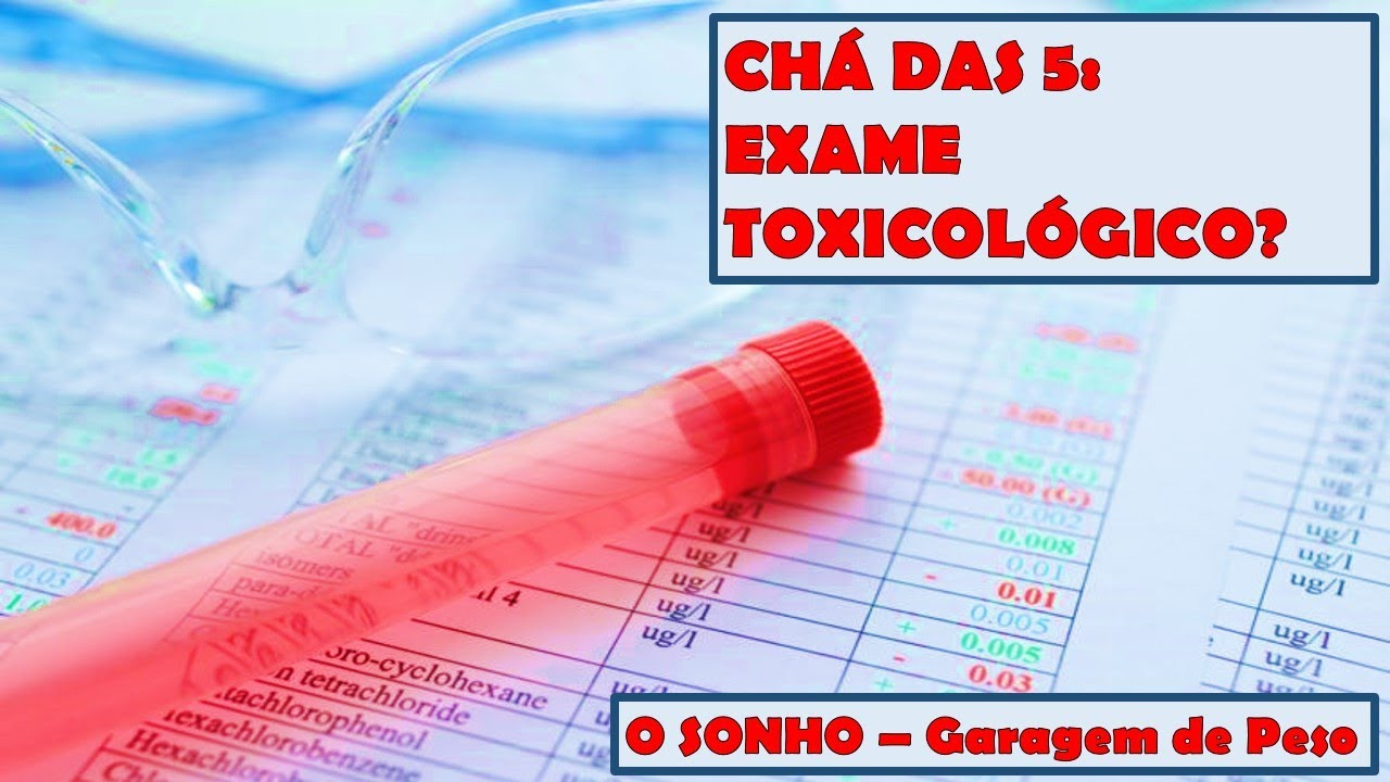 CHÁ DAS 5: 08/08/2020: Exame Toxicológio?