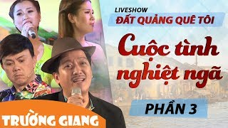cuoc tinh nghiet nga  liveshow truong giang 2017 - dat quang que toi  phan 3