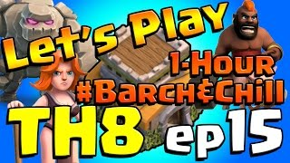 Clash of Clans: Let's Play TH8! ep15 - 1 hour #barch&chill + FINAL TESLA