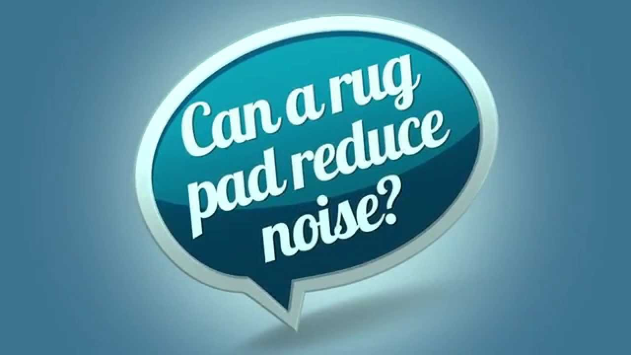 Ask Sam The Rug Pad Man Can A Reduce Noise