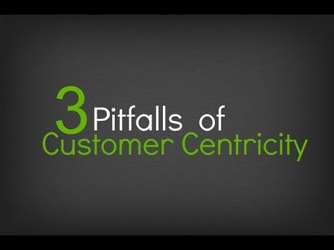 The 3 Pitfalls  of Customer Centricity