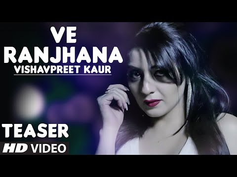 Vishavpreet Kaur : Ve Ranjhana Song Teaser | Latest Punjabi Song