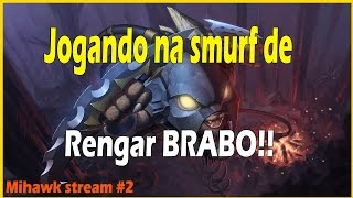 JOGANDO DE RENGAR BRABO !! - MIHAWK #2 - LEAGUE OF LEGENDS
