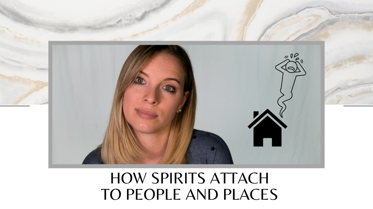 How Spirits Attach to People and Places