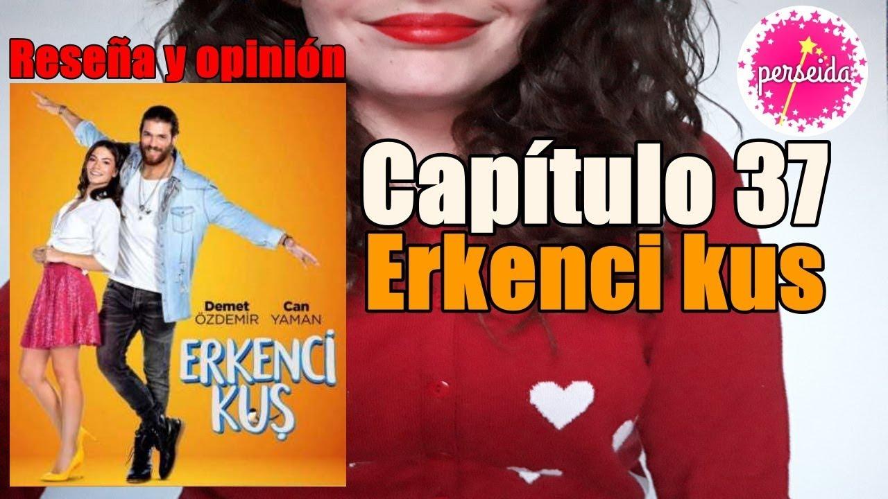 Erkenci Kus Capítulo 37 Pájaro Madrugador Reseña Y Opinión En Español Serie Turca Youtube