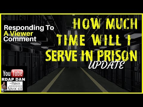 HOW MUCH OF MY SENTENCE WILL BE IN PRISON- Video Update