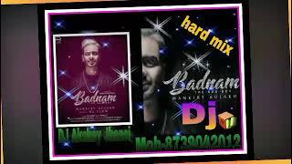 Badnam Full Remix (Dj Akshay jhansi)mob-8739042012