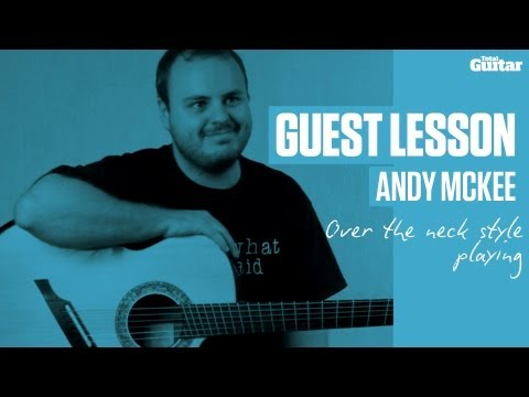 Andy McKee Guest Lesson - Over-the-neck-style playing