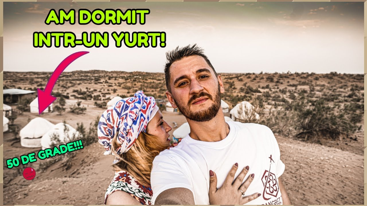 24 de ore GRELE in DESERTUL DIN UZBEKISTAN! Noaptea in YURT la 50 de grade!