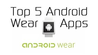 Top 5 Android Wear Apps – Android Wear App Review